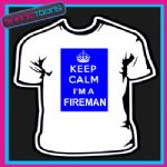 KEEP CALM I'M A FIREMAN NOVELTY GIFT FUNNY ADULTS TSHIRT